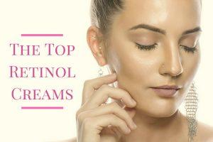 The Top Retinol Creams