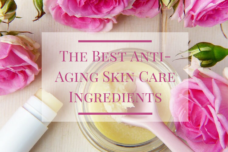 The Best Anti-Aging Skin Care Ingredients