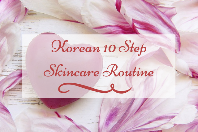 Korean 10 Step Skincare Routine