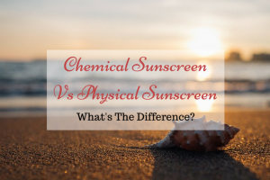 Chemical Sunscreen Vs Physical Sunscreen