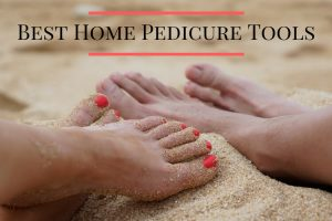 Best Home Pedicure Tools