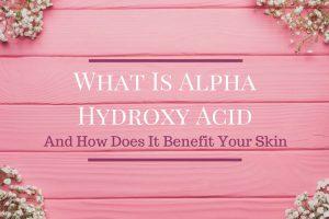 What Is Alpha Hydroxy Acid